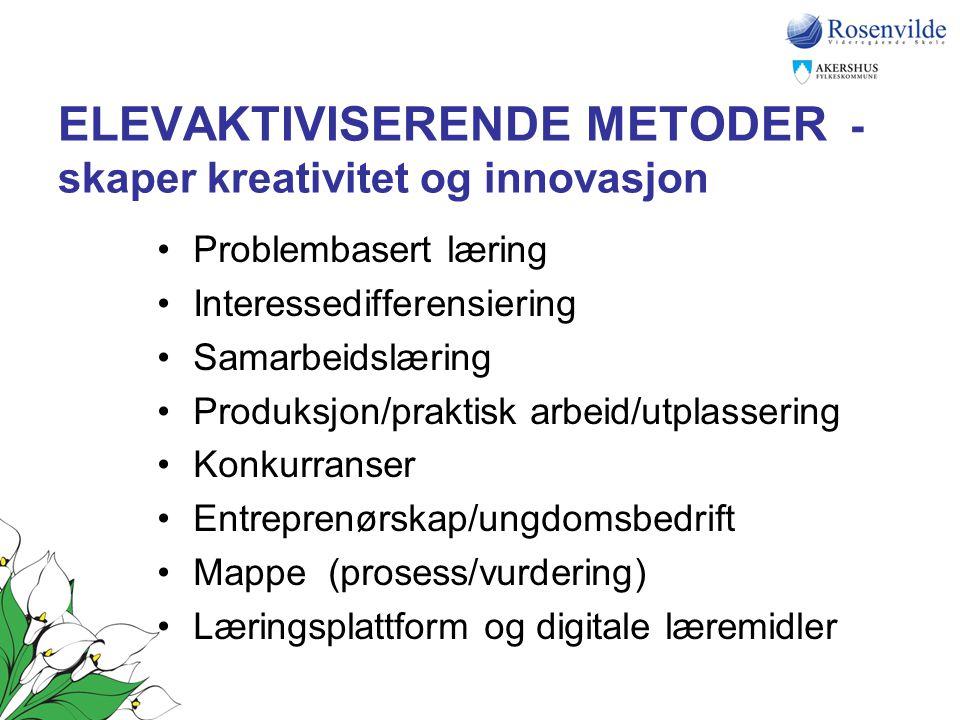 ELEVAKTIVISERENDE METODER - skaper kreativitet og innovasjon •Problembasert læring •Interessedifferensiering •Samarbeidslæring •Produksjon/praktisk ar