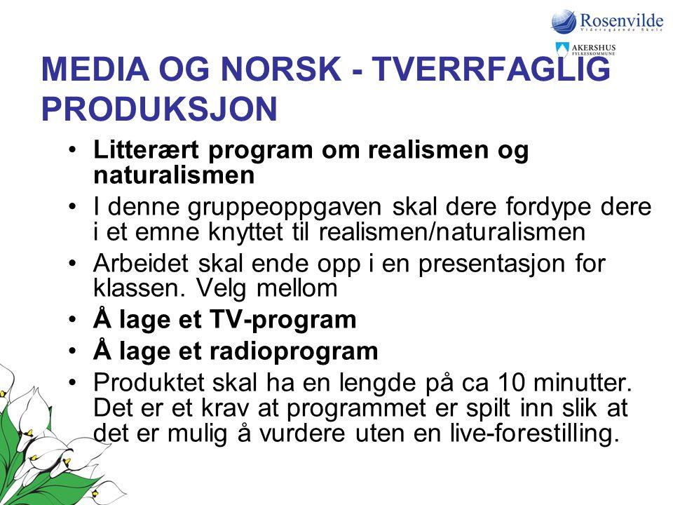 MEDIA OG NORSK - TVERRFAGLIG PRODUKSJON •Litterært program om realismen og naturalismen •I denne gruppeoppgaven skal dere fordype dere i et emne knytt