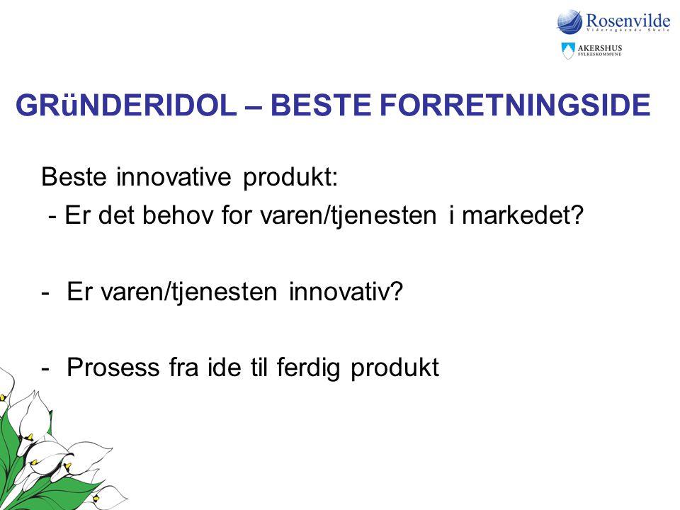 GRüNDERIDOL – BESTE FORRETNINGSIDE Beste innovative produkt: - Er det behov for varen/tjenesten i markedet? -Er varen/tjenesten innovativ? -Prosess fr
