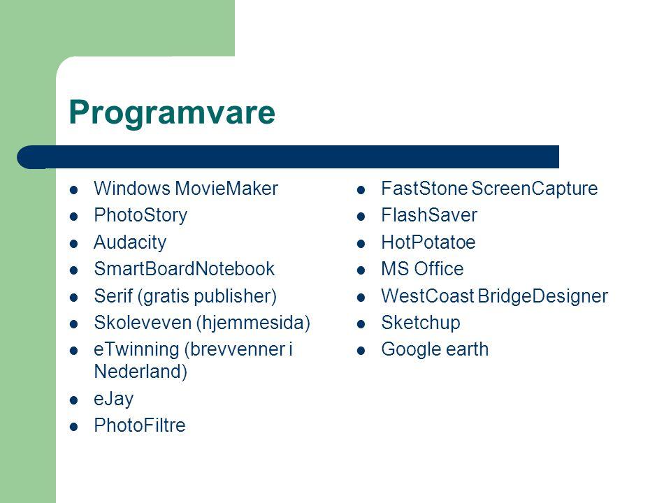 Programvare  Windows MovieMaker  PhotoStory  Audacity  SmartBoardNotebook  Serif (gratis publisher)  Skoleveven (hjemmesida)  eTwinning (brevve