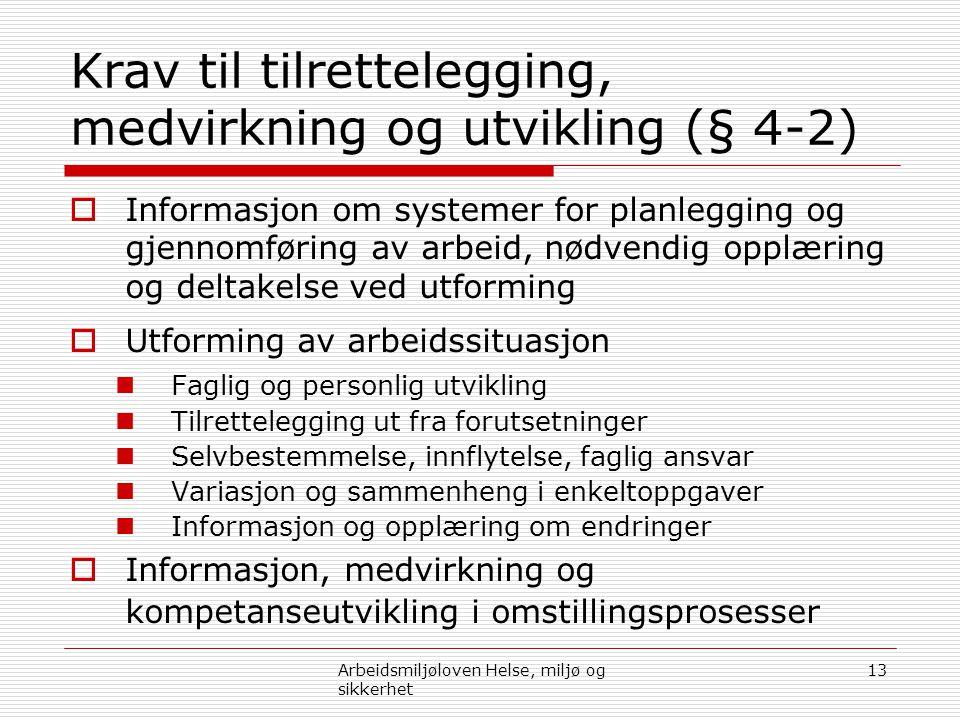 Krav til tilrettelegging, medvirkning og utvikling (§ 4-2)  Informasjon om systemer for planlegging og gjennomføring av arbeid, nødvendig opplæring o