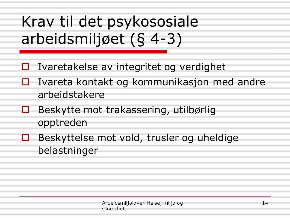 Krav til det psykososiale arbeidsmiljøet (§ 4-3)  Ivaretakelse av integritet og verdighet  Ivareta kontakt og kommunikasjon med andre arbeidstakere