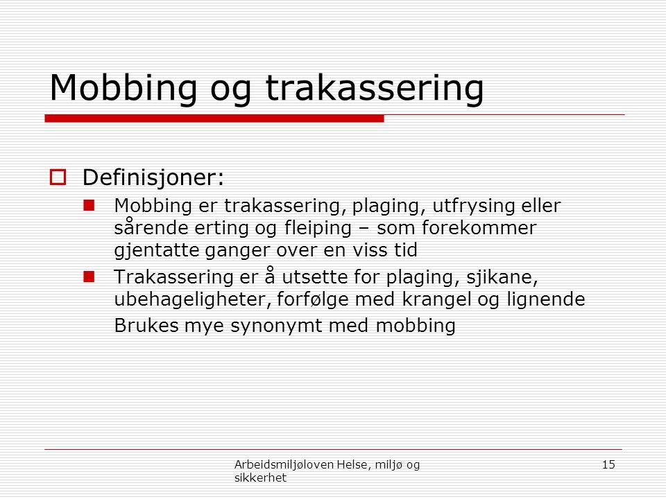 Mobbing og trakassering  Definisjoner:  Mobbing er trakassering, plaging, utfrysing eller sårende erting og fleiping – som forekommer gjentatte gang