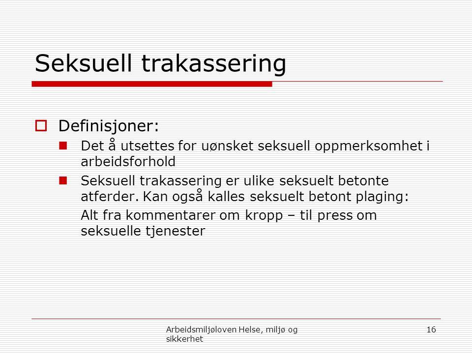 Seksuell trakassering  Definisjoner:  Det å utsettes for uønsket seksuell oppmerksomhet i arbeidsforhold  Seksuell trakassering er ulike seksuelt b
