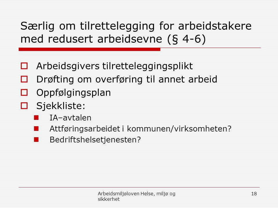 Særlig om tilrettelegging for arbeidstakere med redusert arbeidsevne (§ 4-6)  Arbeidsgivers tilretteleggingsplikt  Drøfting om overføring til annet
