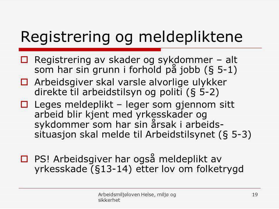 Registrering og meldepliktene  Registrering av skader og sykdommer – alt som har sin grunn i forhold på jobb (§ 5-1)  Arbeidsgiver skal varsle alvor