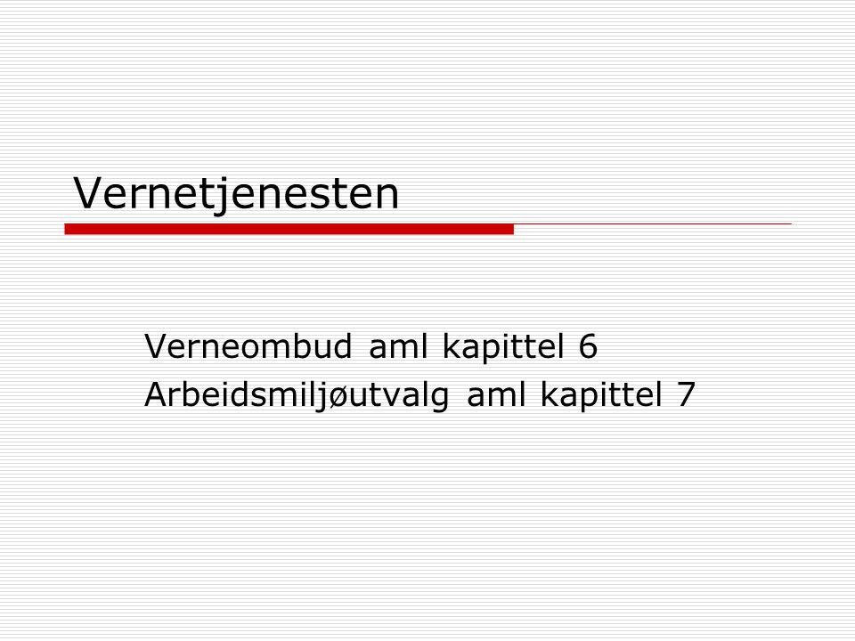 Vernetjenesten Verneombud aml kapittel 6 Arbeidsmiljøutvalg aml kapittel 7
