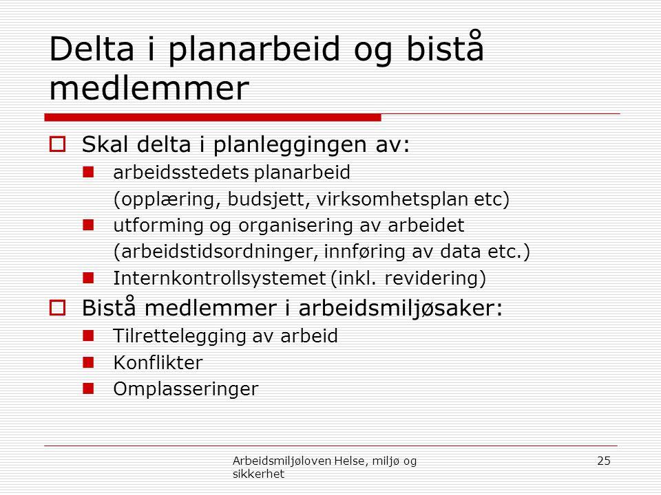 Delta i planarbeid og bistå medlemmer  Skal delta i planleggingen av:  arbeidsstedets planarbeid (opplæring, budsjett, virksomhetsplan etc)  utform