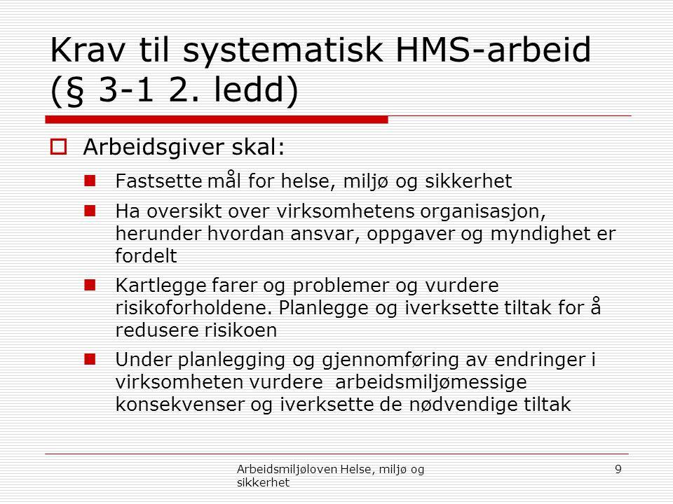 Krav til systematisk HMS-arbeid (§ 3-1 2. ledd) 9Arbeidsmiljøloven Helse, miljø og sikkerhet  Arbeidsgiver skal:  Fastsette mål for helse, miljø og