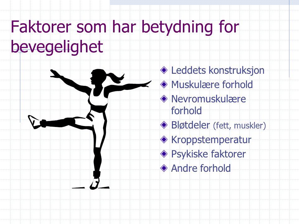 Bevegelighet = evnen til bevegelsesutslag i ledd og leddkjeder Dynamisk bevegelighet Statisk bevegelighet Aktiv bevegelighet Passiv bevegelighet
