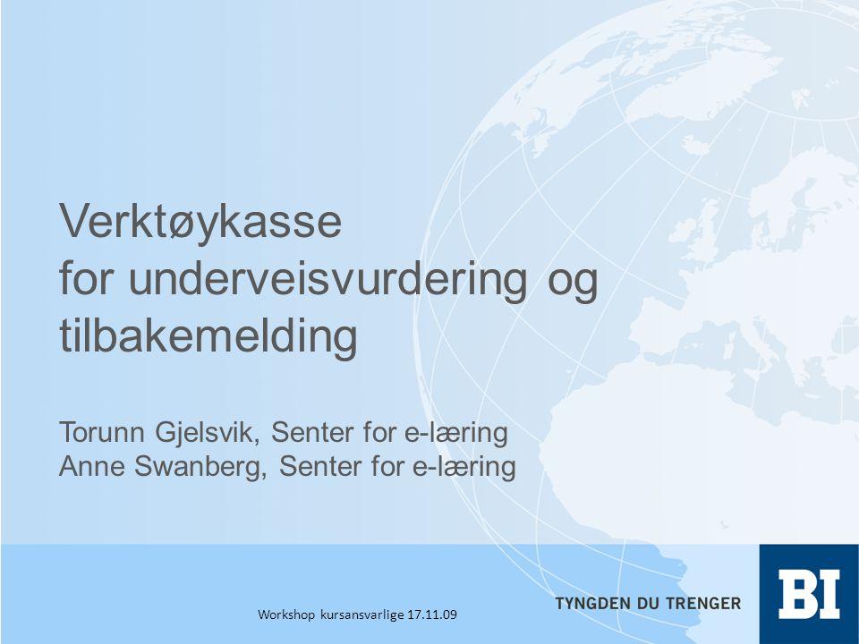 Verktøykasse for underveisvurdering og tilbakemelding Torunn Gjelsvik, Senter for e-læring Anne Swanberg, Senter for e-læring Workshop kursansvarlige 17.11.09