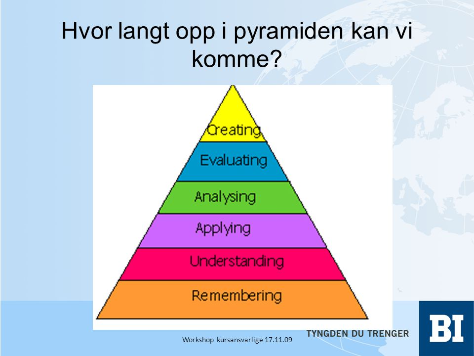 Hvor langt opp i pyramiden kan vi komme? Workshop kursansvarlige 17.11.09