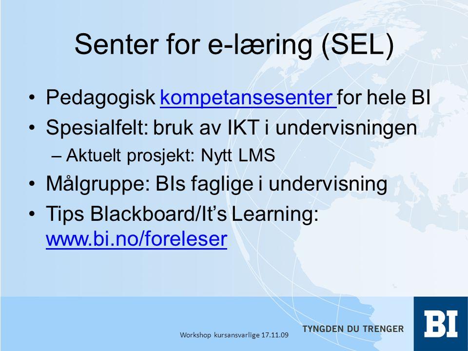 Senter for e-læring (SEL) •Pedagogisk kompetansesenter for hele BIkompetansesenter •Spesialfelt: bruk av IKT i undervisningen –Aktuelt prosjekt: Nytt LMS •Målgruppe: BIs faglige i undervisning •Tips Blackboard/It's Learning: www.bi.no/foreleser www.bi.no/foreleser Workshop kursansvarlige 17.11.09