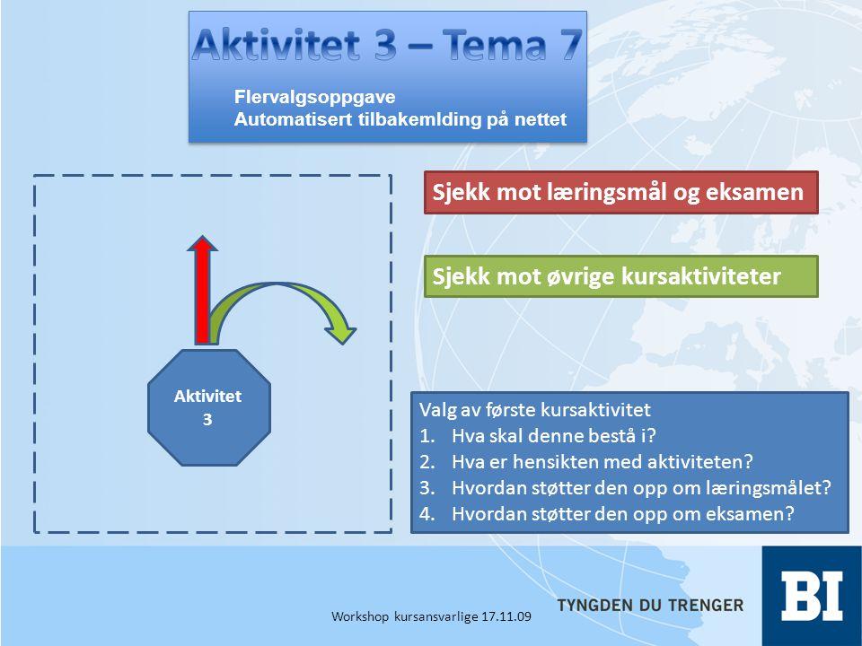 Aktivitet 3 Sjekk mot læringsmål og eksamen Sjekk mot øvrige kursaktiviteter Valg av første kursaktivitet 1.Hva skal denne bestå i.