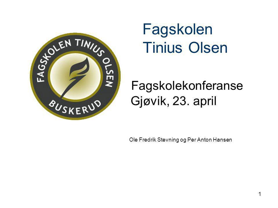 1 Fagskolen Tinius Olsen Fagskolekonferanse Gjøvik, 23. april Ole Fredrik Stevning og Per Anton Hansen