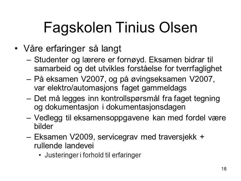 16 Fagskolen Tinius Olsen •Våre erfaringer så langt –Studenter og lærere er fornøyd. Eksamen bidrar til samarbeid og det utvikles forståelse for tverr