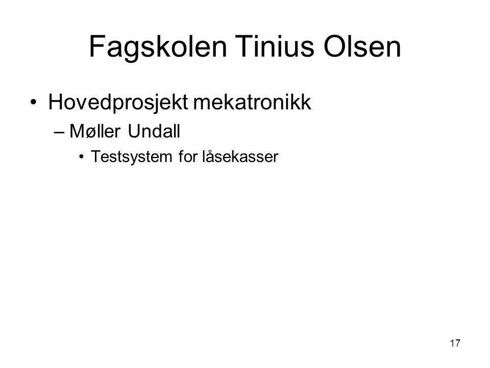 17 Fagskolen Tinius Olsen •Hovedprosjekt mekatronikk –Møller Undall •Testsystem for låsekasser