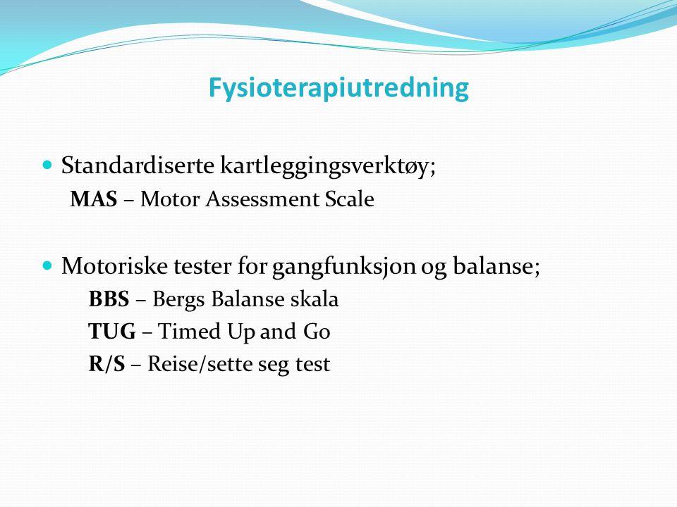 Fysioterapiutredning  Standardiserte kartleggingsverktøy; MAS – Motor Assessment Scale  Motoriske tester for gangfunksjon og balanse; BBS – Bergs Ba