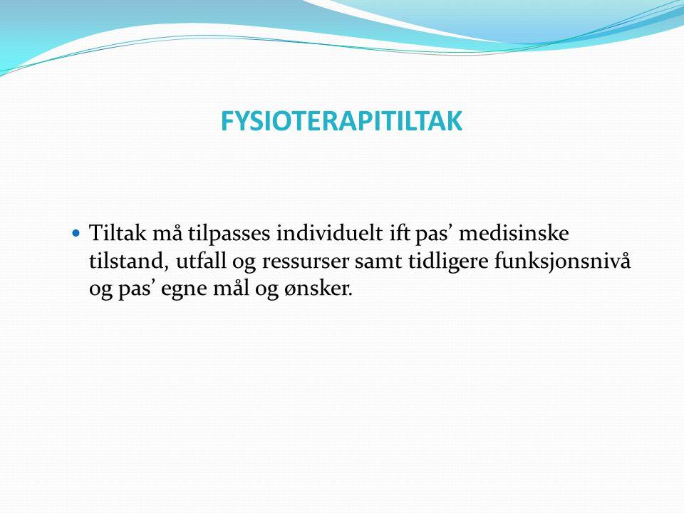 FYSIOTERAPITILTAK  Tiltak må tilpasses individuelt ift pas' medisinske tilstand, utfall og ressurser samt tidligere funksjonsnivå og pas' egne mål og