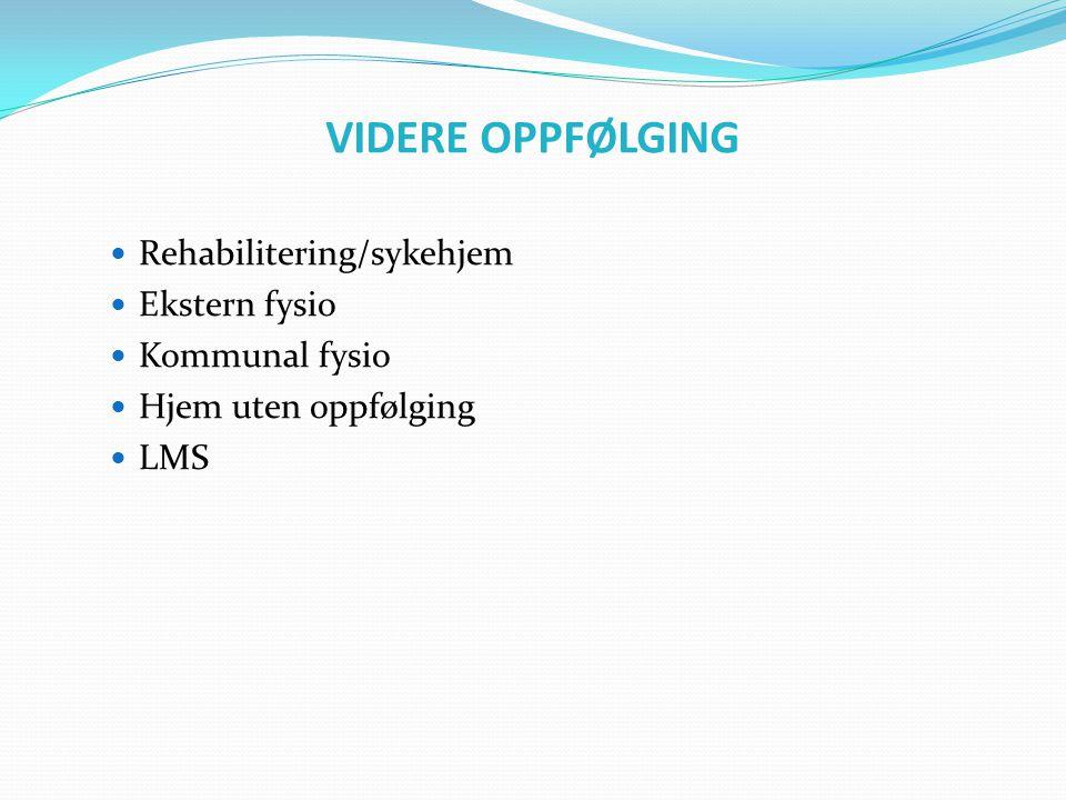 VIDERE OPPFØLGING  Rehabilitering/sykehjem  Ekstern fysio  Kommunal fysio  Hjem uten oppfølging  LMS