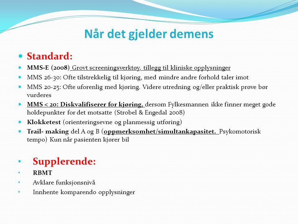 Når det gjelder demens  Standard:  MMS-E (2008) Grovt screeningsverktøy, tillegg til kliniske opplysninger  MMS 26-30: Ofte tilstrekkelig til kjøri