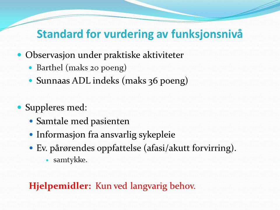 Standard for vurdering av funksjonsnivå  Observasjon under praktiske aktiviteter  Barthel (maks 20 poeng)  Sunnaas ADL indeks (maks 36 poeng)  Sup