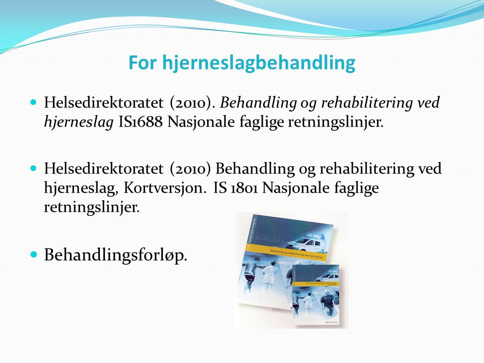 For hjerneslagbehandling  Helsedirektoratet (2010). Behandling og rehabilitering ved hjerneslag IS1688 Nasjonale faglige retningslinjer.  Helsedirek