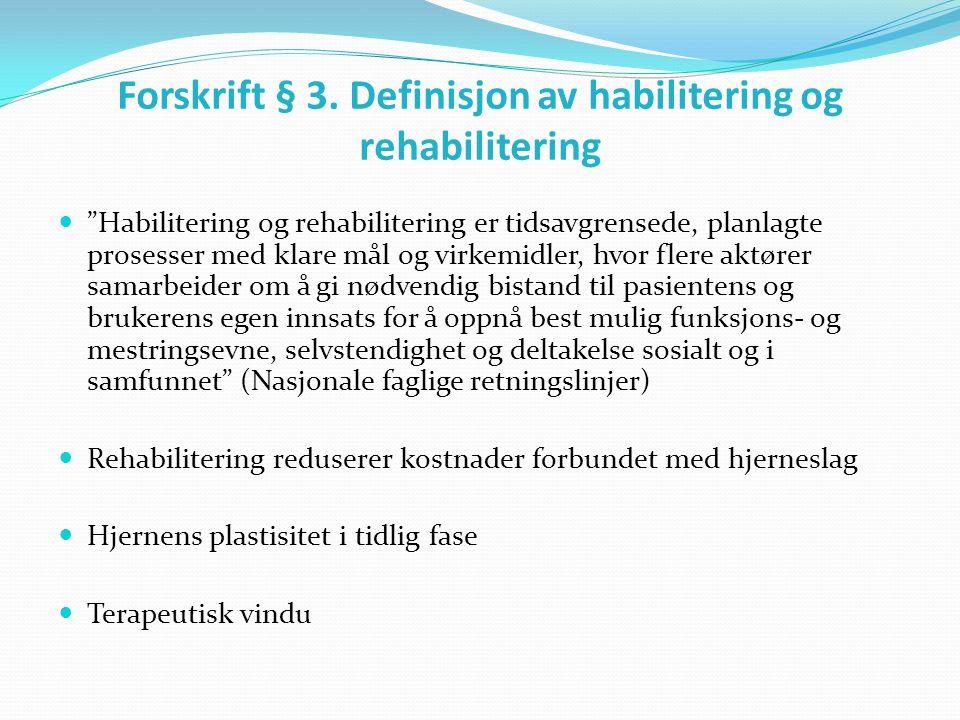 """Forskrift § 3. Definisjon av habilitering og rehabilitering  """"Habilitering og rehabilitering er tidsavgrensede, planlagte prosesser med klare mål og"""