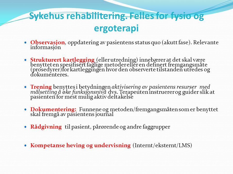 Sykehus rehabilitering. Felles for fysio og ergoterapi  Observasjon, oppdatering av pasientens status quo (akutt fase). Relevante informasjon  Struk