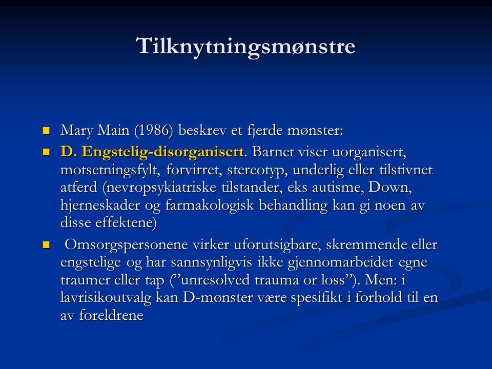Tilknytningsmønstre  Mary Main (1986) beskrev et fjerde mønster:  D.