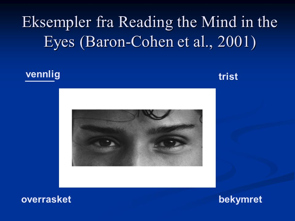 Eksempler fra Reading the Mind in the Eyes (Baron-Cohen et al., 2001) bekymretoverrasket vennlig trist