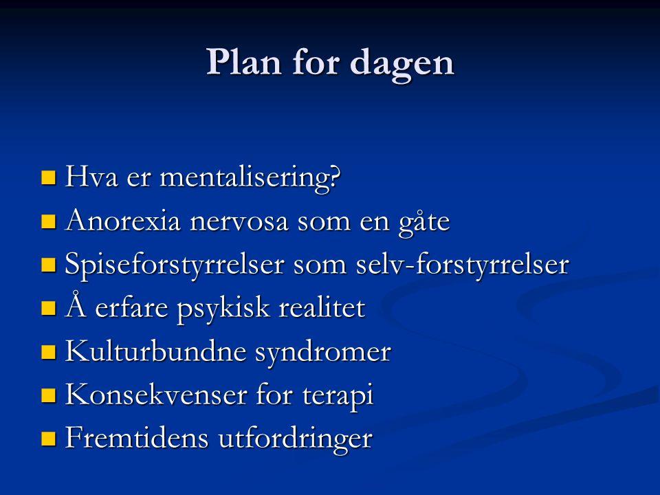 Plan for dagen  Hva er mentalisering.