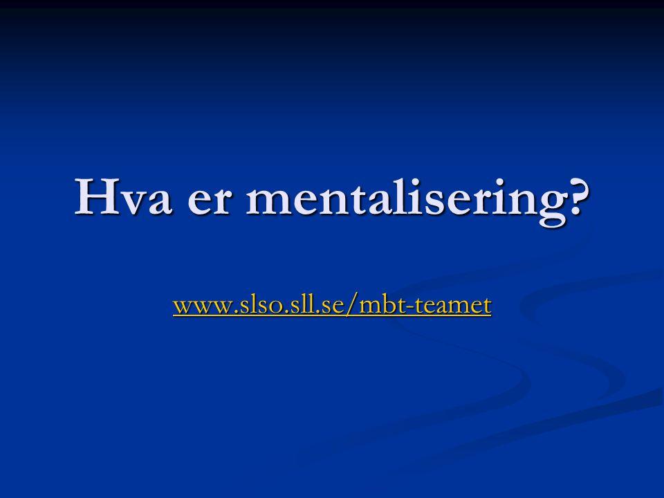 Hva er mentalisering? www.slso.sll.se/mbt-teamet