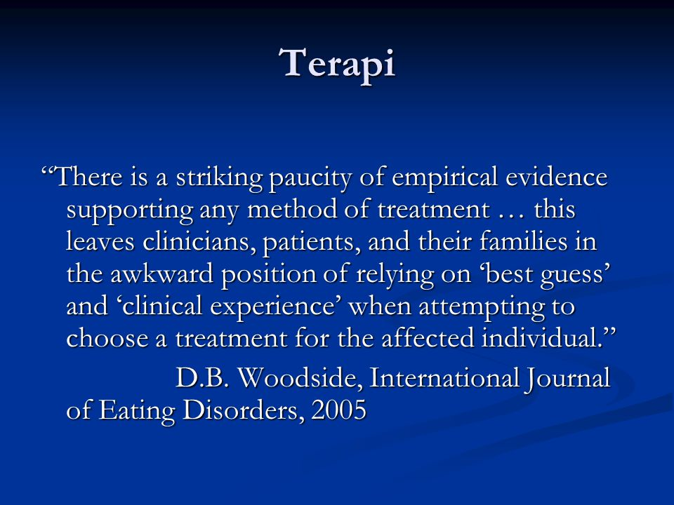 Terapi There is a striking paucity of empirical evidence supporting any method of treatment … this leaves clinicians, patients, and their families in the awkward position of relying on 'best guess' and 'clinical experience' when attempting to choose a treatment for the affected individual. D.B.
