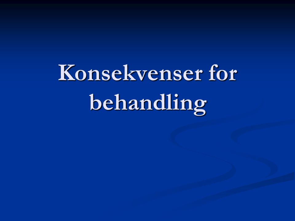 Konsekvenser for behandling