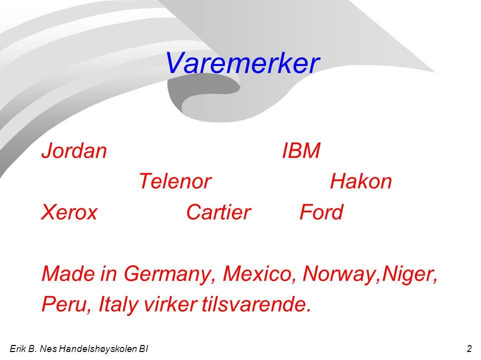 Erik B. Nes Handelshøyskolen BI 2 Varemerker JordanIBM TelenorHakon XeroxCartier Ford Made in Germany, Mexico, Norway,Niger, Peru, Italy virker tilsva