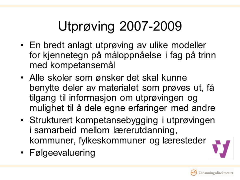 Utprøving 2007-2009 •En bredt anlagt utprøving av ulike modeller for kjennetegn på måloppnåelse i fag på trinn med kompetansemål •Alle skoler som ønsk