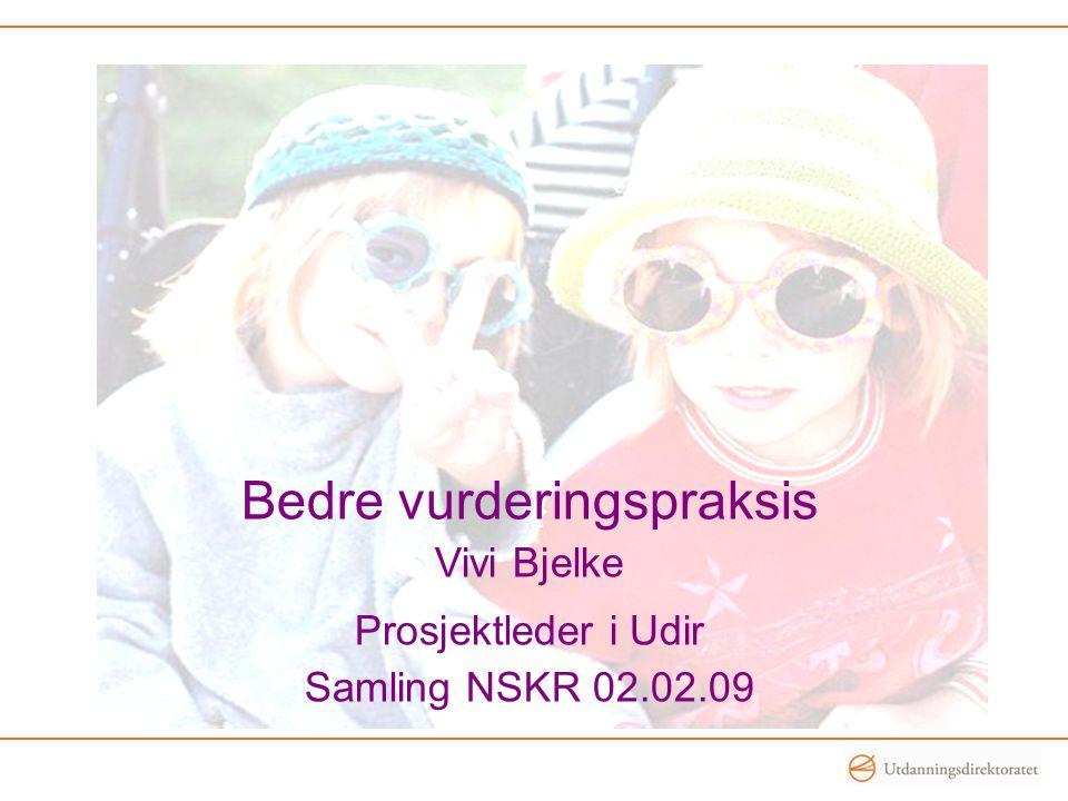 Bedre vurderingspraksis Vivi Bjelke Prosjektleder i Udir Samling NSKR 02.02.09
