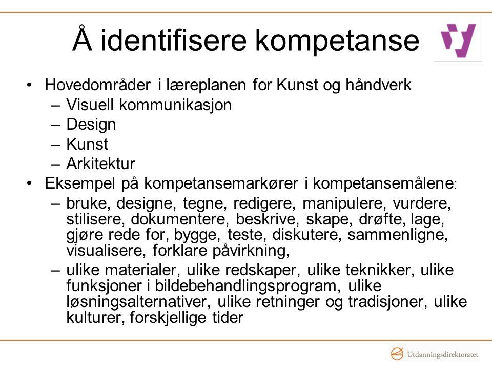 Å identifisere kompetanse •Hovedområder i læreplanen for Kunst og håndverk –Visuell kommunikasjon –Design –Kunst –Arkitektur •Eksempel på kompetansema