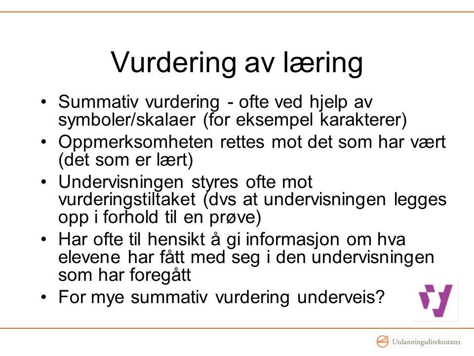 Vurdering av læring •Summativ vurdering - ofte ved hjelp av symboler/skalaer (for eksempel karakterer) •Oppmerksomheten rettes mot det som har vært (d