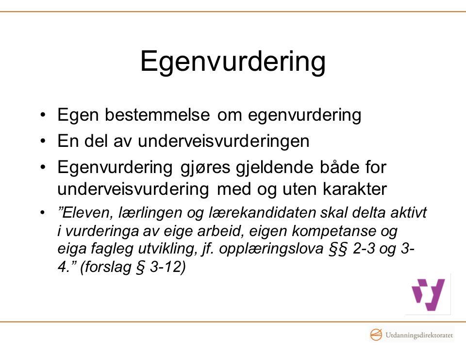 Egenvurdering •Egen bestemmelse om egenvurdering •En del av underveisvurderingen •Egenvurdering gjøres gjeldende både for underveisvurdering med og ut