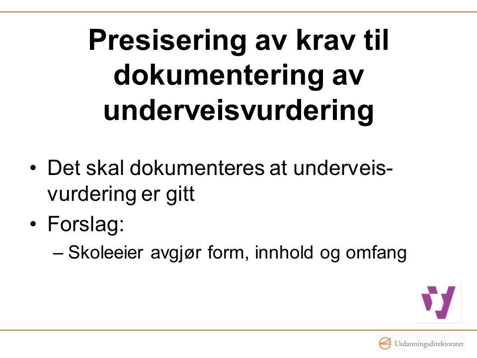 Presisering av krav til dokumentering av underveisvurdering •Det skal dokumenteres at underveis- vurdering er gitt •Forslag: –Skoleeier avgjør form, i