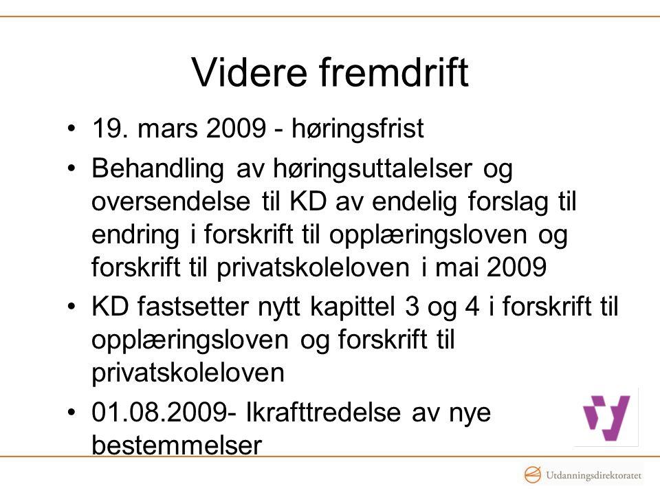 Videre fremdrift •19. mars 2009 - høringsfrist •Behandling av høringsuttalelser og oversendelse til KD av endelig forslag til endring i forskrift til