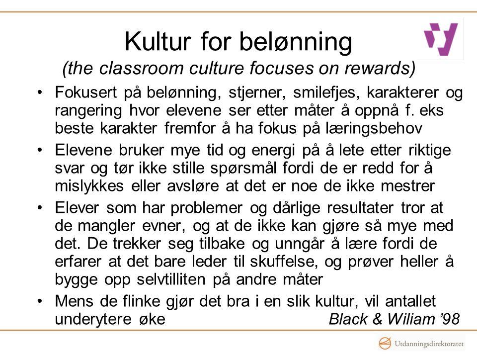 Kultur for belønning (the classroom culture focuses on rewards) •Fokusert på belønning, stjerner, smilefjes, karakterer og rangering hvor elevene ser