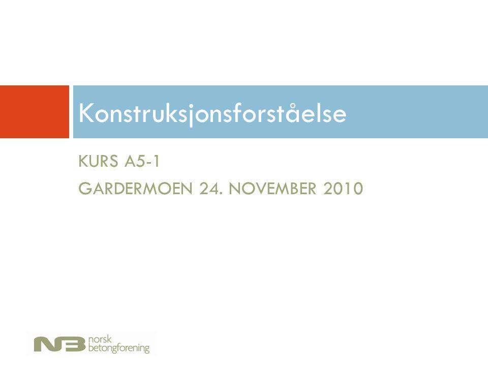 KURS A5-1 GARDERMOEN 24. NOVEMBER 2010 Konstruksjonsforståelse