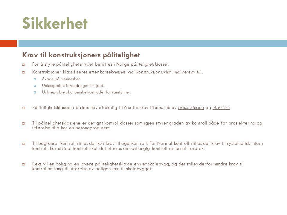 Sikkerhet Krav til konstruksjoners pålitelighet  For å styre pålitelighetsnivået benyttes i Norge pålitelighetsklasser.  Konstruksjoner klassifisere