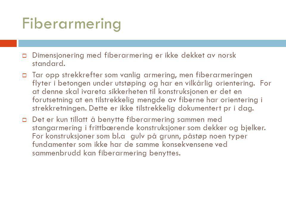 Fiberarmering  Dimensjonering med fiberarmering er ikke dekket av norsk standard.  Tar opp strekkrefter som vanlig armering, men fiberarmeringen fly
