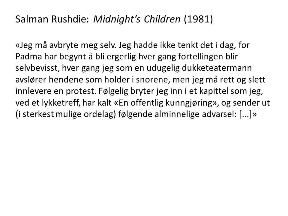 Salman Rushdie: Midnight's Children (1981) «Jeg må avbryte meg selv. Jeg hadde ikke tenkt det i dag, for Padma har begynt å bli ergerlig hver gang for