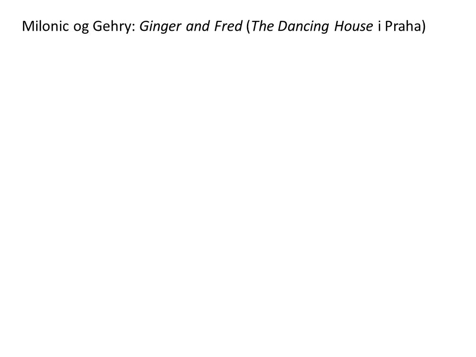 Milonic og Gehry: Ginger and Fred (The Dancing House i Praha)