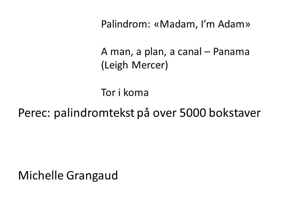Palindrom: «Madam, I'm Adam» A man, a plan, a canal – Panama (Leigh Mercer) Tor i koma Perec: palindromtekst på over 5000 bokstaver Michelle Grangaud